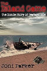 The Island Game: The Inside Story of Seaward Isle (The Seaward Isle Saga) Kindle Edition