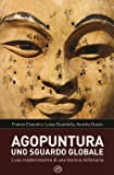 Agopuntura. Uno sguardo globale. L'uso modernissimo di una tecnica millenaria