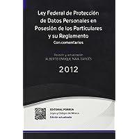 Ley Federal De Proteccion De Datos Personales En Posesion de los Particulares y su Reglamento (portada puede variar)