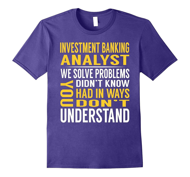 Investment Banking Analyst Solve Problems TShirt-Art