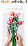 I Just Want to Design!: The Designer's Survival Guide to Falling in Love With Your Business.