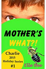 Mother's What?!: Celebrate the Origin of Mother's Day with your Family! (Charlie 2015 Holiday Series Book 1) Kindle Edition