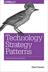 Technology Strategy Patterns: Architecture as Strategy Kindle Edition