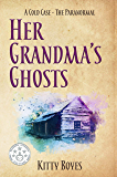 Her Grandma's Ghosts: A Cold Case - The Paranormal (The Arina Perry Series Book 4)