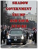 Shadow Government: Hidden Government, Illuminati, Trump, and Your Future