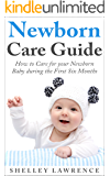 Newborn Care Guide: How to Care for your Baby during the First Six Months (Motherhood Essentials Collection Book 2)