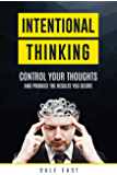 Intentional Thinking: Control Your Thoughts and Produce the Results You Desire (English Edition)