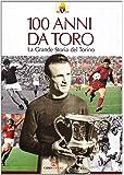 100 anni da Toro. La grande storia del Torino