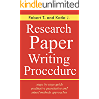 Research Paper Writing Procedure: steps by steps guide qualitative quantitative and mixed methods approaches (English Edition)