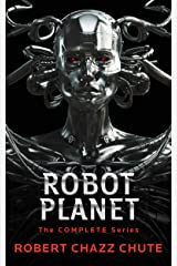 Robot Planet, The Complete Series (The Robot Planet Series) Kindle Edition