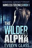 The Wilder Alpha: A Paranormal Werewolf Romance (Nameless Sentinels Book 1)