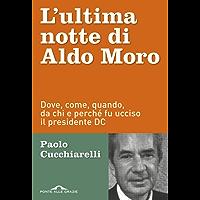 L'ultima notte di Aldo Moro: Dove, come, quando, da chi e perché fu ucciso il presidente DC