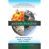 The Anthropocene: The Human Era and How It Shapes Our Planet