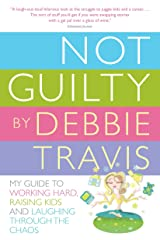Not Guilty: My Guide to Working Hard, Raising Kids and Laughing through the Chaos Paperback
