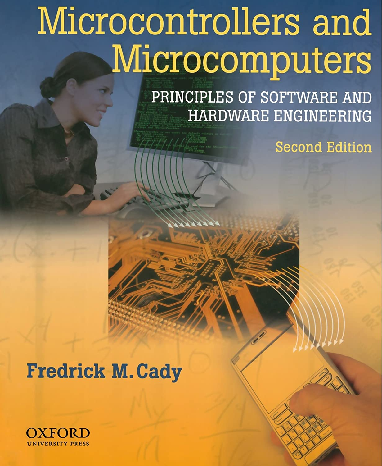 Microcontrollers and Microcomputers Principles of Software and Hardware Engineering Fredrick M. Cady