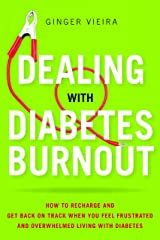 Dealing with Diabetes Burnout: How to Recharge and Get Back on Track When You Feel Frustrated and Overwhelmed Living with Diabetes Paperback