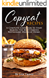 Copycat Recipes: A Complete Cookbook to Start Making the Most Famous Restaurant Dishes at Home