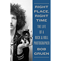 Right Place, Right Time: The Life of a Rock & Roll Photographer book cover