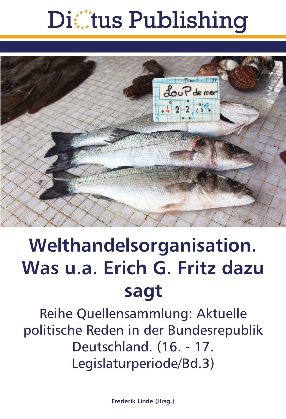 Welthandelsorganisation. Was u.a. Erich G. Fritz dazu sagt: Reihe Quellensammlung: Aktuelle politische Reden in der Bundesrepublik Deutschland. (16. - 17. Legislaturperiode/Bd.3) (German Edition) pdf