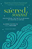 Sacred Sound: Discovering the Myth and Meaning of Mantra and Kirtan