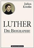 Martin Luther: Die illustrierte Biographie zum Luther-Jahr 2017