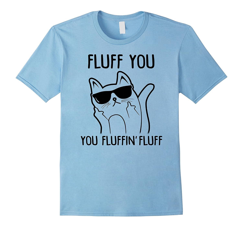Fluff you You fluffin' fluff-Loveshirt