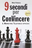 Nove secondi per convincere. Il marketing telefonico efficace