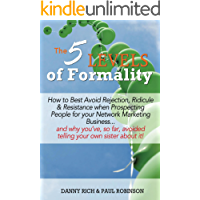 The 5 Levels of Formality: How to Best Avoid Rejection, Ridicule & Resistance when Prospecting People for your Network Marketing Business...and why you've, so far, avoided telling your own sister abo