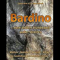 Bardino...eine andere Hundewelt voller Streifen: Mythos - Wahrheit  -  Realität - Alltag