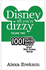 Disney Till You're Dizzy: 1001 Facts, Rumors, and Myths about Walt Disney World [Volume 2] Kindle Edition