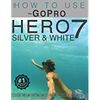 GoPro: How To Use The GoPro Hero 7 SILVER & WHITE book cover