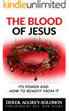 THE BLOOD OF JESUS: ITS POWER AND HOW TO BENEFIT FROM IT