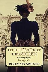 Let the Dead Keep Their Secrets (A Gilded Age Mystery Book 3) Kindle Edition