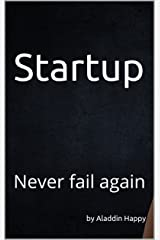 """Startup: The """"Startup No Fail"""" approach. How my startups failed 7 times during 5 years, what critical mistakes I made. How I've uncovered the """"Startup No Fail"""" approach and succeeded within a week. Kindle Edition"""