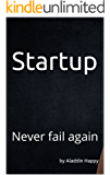 """Startup: The """"Startup No Fail"""" approach. How my startups failed 7 times during 5 years, what critical mistakes I made. How I've uncovered the """"Startup No Fail"""" approach and succeeded within a week."""