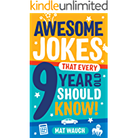 Awesome Jokes That Every 9 Year Old Should Know!: Hundreds of rib ticklers, tongue twisters and side splitters (Awesome Jokes for Kids Book 5)