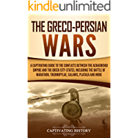 The Greco-Persian Wars: A Captivating Guide to the Conflicts Between the Achaemenid Empire and the Greek City-States, Including the Battle of Marathon, ... Salamis, Plataea, and More (English Edition)