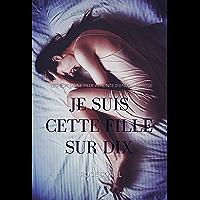 Je suis cette fille sur dix: Le récit d'une fille atteinte d'endométriose (French Edition)