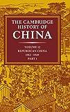 The Cambridge History of China, Vol. 12: Republican China, 1912-1949, Part 1