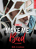 Make me bad - tome 2 (French Edition)