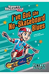 I've Got the No-Skateboard Blues (Sports Illustrated Kids Victory School Superstars) Kindle Edition