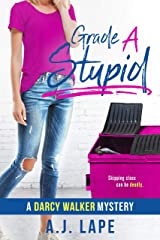 Grade A Stupid: A YA Mystery Thriller (Darcy Walker High School Mystery Series Book 1) Kindle Edition