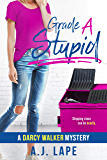 Grade A Stupid: A YA Mystery Thriller (Darcy Walker High School Mystery Series Book 1)
