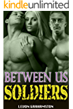 Between Us Soldiers: A Bisexual Menage Romance ((MMF Romance Series) Book 1)
