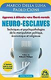 Neuro-Esclaves (nouvelle édition mise à jour et amplifiée): Techniques et psychopathologies de la manipulation politique, économique et religieuse (Vérités Cachées)