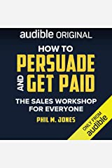 How to Persuade and Get Paid: The Sales Workshop for Everyone Audible Audiobook