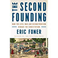 The Second Founding: How the Civil War and Reconstruction Remade the Constitution (English Edition)