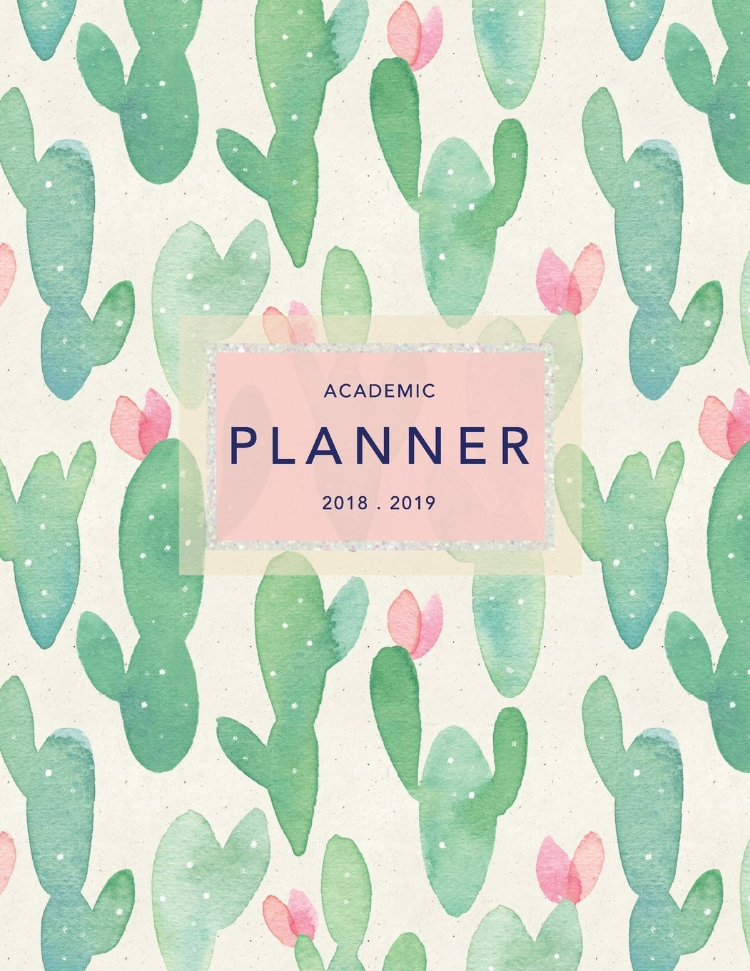 Academic Planner 2018-19: Cactus Design | Weekly + Monthly Views | To Do Lists Goal-Setting Class Schedules + More (August 2018 - July 2019) (2018-2019 Student Planners Band 3)