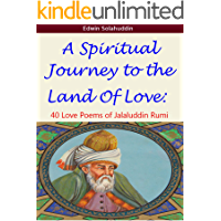 A Spiritual Journey to the Land of Love: 40 Love Poems of Jalaluddin Rumi (English Edition)