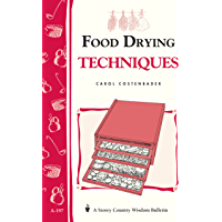 Food Drying Techniques: Storey's Country Wisdom Bulletin A-197 (Storey Country Wisdom Bulletin)